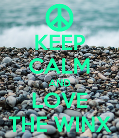Poster: KEEP CALM AND LOVE THE WINX