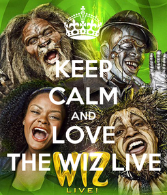 Poster: KEEP CALM AND LOVE THE WIZ LIVE