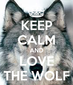 Poster: KEEP CALM AND LOVE THE WOLF