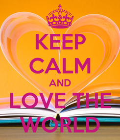 Poster: KEEP CALM AND LOVE THE WORLD