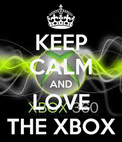 Poster: KEEP CALM AND LOVE THE XBOX