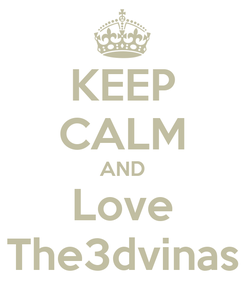 Poster: KEEP CALM AND Love The3dvinas