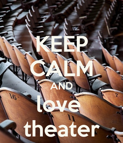 Poster: KEEP CALM AND love  theater