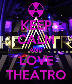 Poster: KEEP CALM AND LOVE THEATRO