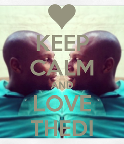 Poster: KEEP CALM AND LOVE THEDI