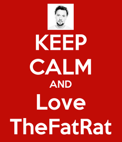 Poster: KEEP CALM AND Love TheFatRat