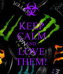 Poster: KEEP CALM AND  LOVE THEM!