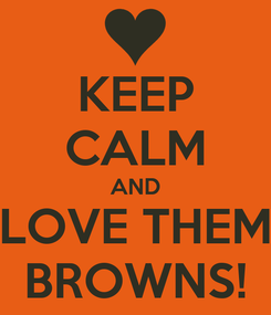 Poster: KEEP CALM AND LOVE THEM BROWNS!