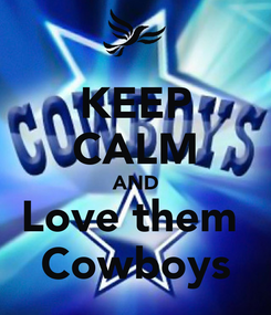 Poster: KEEP CALM AND Love them  Cowboys