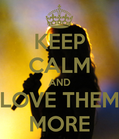 Poster: KEEP CALM AND LOVE THEM MORE