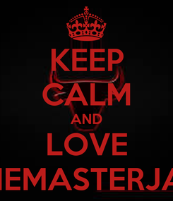 Poster: KEEP CALM AND LOVE THEMASTERJAU