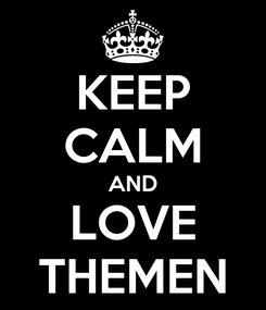 Poster: KEEP CALM AND LOVE THEMEN
