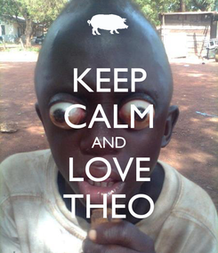 Poster: KEEP CALM AND LOVE THEO
