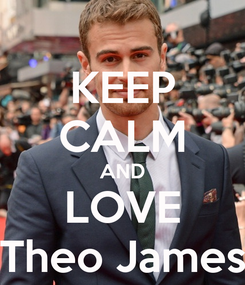 Poster: KEEP CALM AND LOVE Theo James