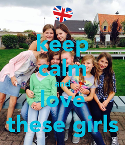 Poster: keep calm and love these girls