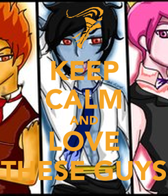 Poster: KEEP CALM AND LOVE THESE GUYS