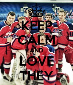 Poster: KEEP CALM AND LOVE THEY