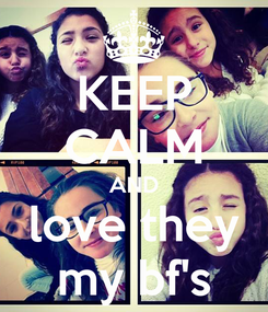 Poster: KEEP CALM AND love they my bf's