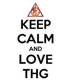 Poster: KEEP CALM AND LOVE THG