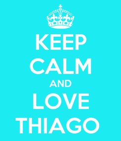 Poster: KEEP CALM AND LOVE THIAGO