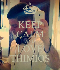Poster: KEEP CALM AND LOVE THIMIOS