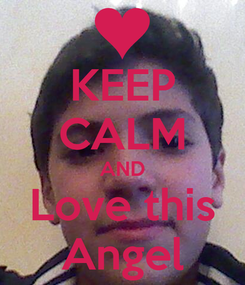 Poster: KEEP CALM AND Love this Angel