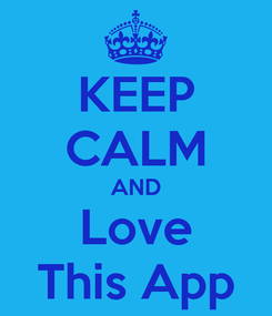 Poster: KEEP CALM AND Love This App