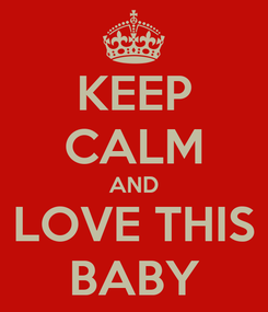 Poster: KEEP CALM AND LOVE THIS BABY