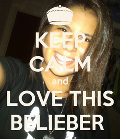 Poster: KEEP CALM and LOVE THIS BELIEBER