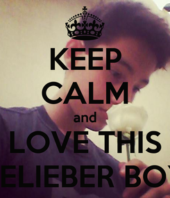Poster: KEEP CALM and LOVE THIS BELIEBER BOY