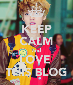 Poster: KEEP CALM and LOVE  THIS BLOG