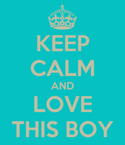 Poster: KEEP CALM AND LOVE THIS BOY