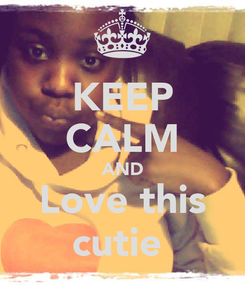 Poster: KEEP CALM AND Love this cutie