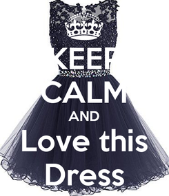Poster: KEEP CALM AND Love this Dress
