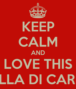 Poster: KEEP CALM AND LOVE THIS FELLA DI CARNE