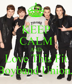 Poster: KEEP CALM AND Love This Fit Boyband UnionJ