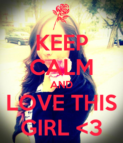 Poster: KEEP CALM AND LOVE THIS GIRL <3