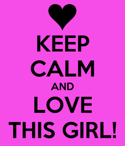 Poster: KEEP CALM AND LOVE THIS GIRL!