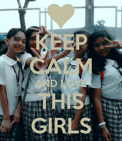 Poster: KEEP CALM AND LOVE THIS GIRLS