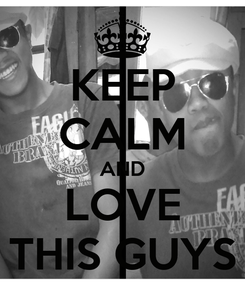 Poster: KEEP CALM AND LOVE THIS GUYS
