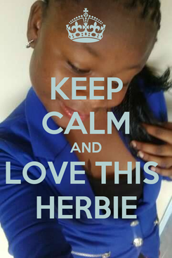 Poster: KEEP CALM AND LOVE THIS  HERBIE