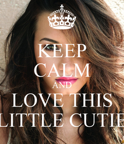Poster: KEEP CALM AND LOVE THIS LITTLE CUTIE