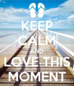Poster: KEEP CALM AND LOVE THIS MOMENT