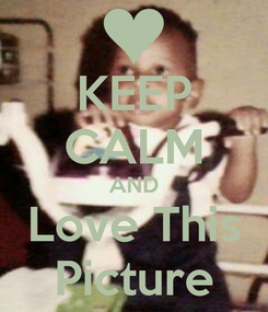 Poster: KEEP CALM AND Love This Picture