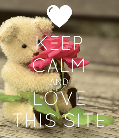 Poster: KEEP CALM AND LOVE THIS SITE