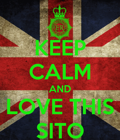 Poster: KEEP CALM AND LOVE THIS SITO