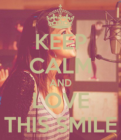 Poster: KEEP CALM AND LOVE THIS SMILE