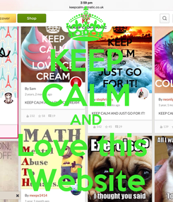 Poster: KEEP CALM AND Love this  Website