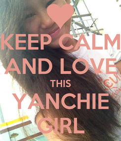 Poster: KEEP CALM AND LOVE THIS YANCHIE GIRL