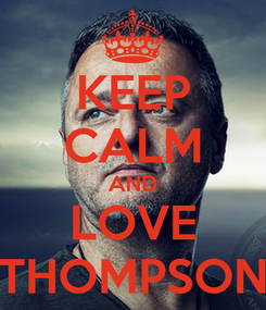 Poster: KEEP CALM AND LOVE THOMPSON